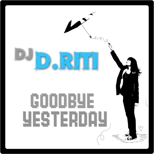 dj driti - goodbye yesterday