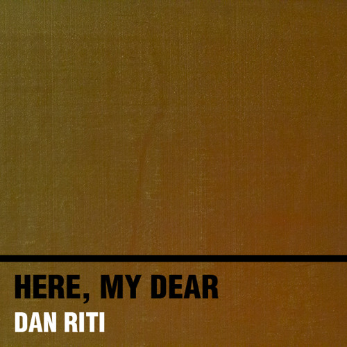 dan riti - here-my-dear